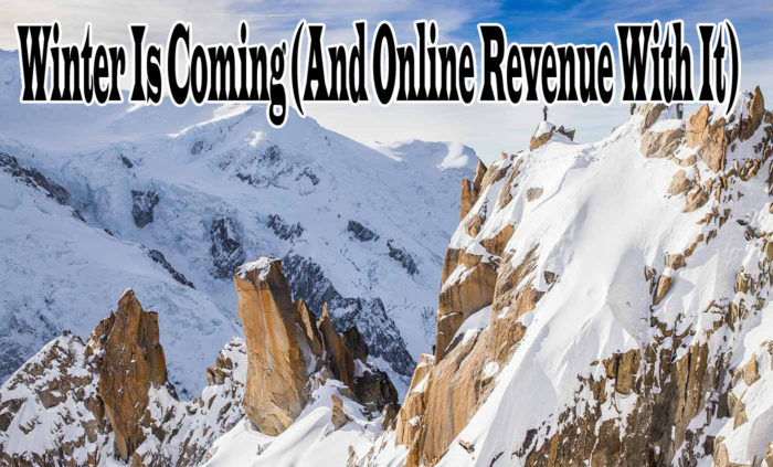 Winter Is Coming (And Online Revenue With It)