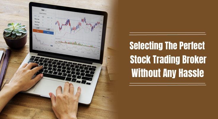 Selecting The Perfect Stock Trading Broker Without Any Hassle